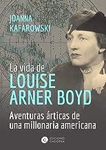 La vida de Louise Arner Boyd: Las aventuras árticas de una millonaria americana (Mujeres en la Historia nº 6) (Spanish Edition)