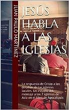 Jesús habla a las iglesias: La respuesta de Cristo a los desafíos de las iglesias locales. Un estudio del mensaje a las 7 iglesias de Asia en el libro de Apocalipsis (Spanish Edition)