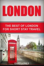 London: The Best Of London For Short Stay Travel (Short Stay Travel - City Guides Book 2)