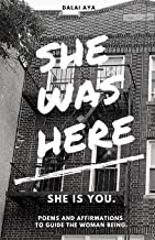 She Was Here: She Is You : Poems and Affirmations To Guide The Woman Being.