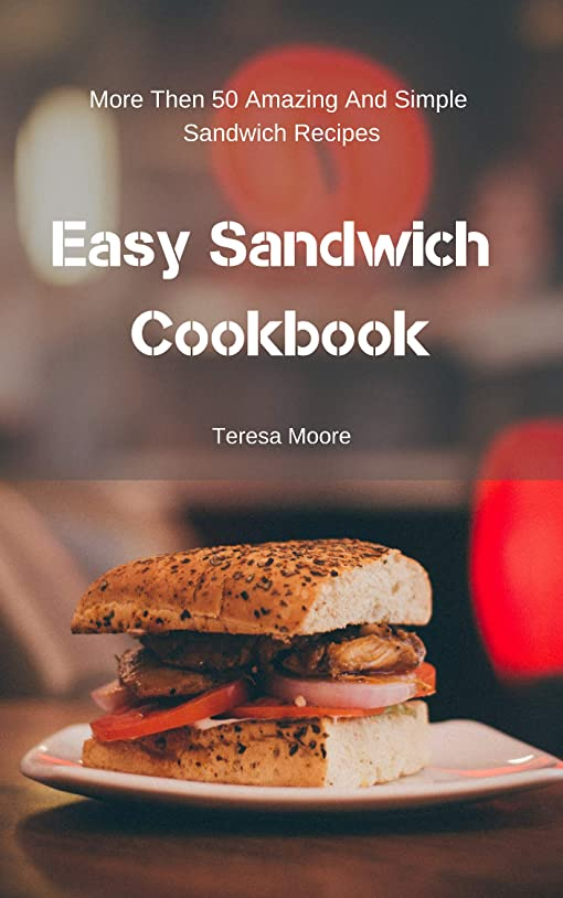 減衰フォージ遠いEasy Sandwich Cookbook:  More Then 50 Amazing And Simple Sandwich Recipes (Delicious Recipes Book 55) (English Edition)