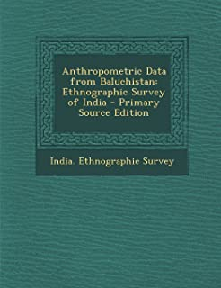 Anthropometric Data from Baluchistan: Ethnographic Survey of India - Primary Source Edition