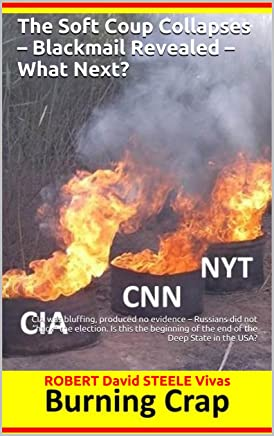 """The Soft Coup Collapses – Blackmail Revealed – What Next?: CIA was bluffing, produced no evidence – Russians did not """"hack"""" the election. Is this the beginning ... State in the USA? (Trump Revolution Book 6)"""