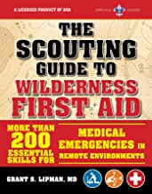 The Scouting Guide to Wilderness First Aid: An Officially-Licensed Boy Scouts of America Handbook: More than 200 Essential Skills for Medical Emergencies in Remote Environments