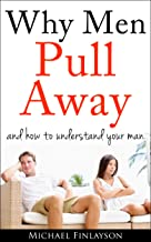 Why Men Pull Away (Relationships Book 1)