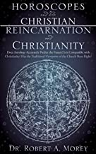 Horoscopes and The Christian & Reincarnation and Christianity