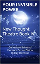 Your Invisible Power: New Thought Theatre Book IV