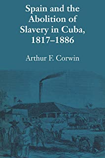 Spain and the Abolition of Slavery in Cuba, 1817–1886 (Llilas Latin American Monograph Book 9)