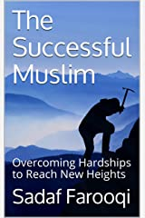 The Successful Muslim: Overcoming Hardships to Reach New Heights Kindle Edition