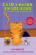 GATO Y RATON EN SOCIEDAD. THE CAT AND MOUSE IN PARTNERSHIP.: EDICION BILINGUE ESPAÑOL INGLES. Un libro para chicos 3-8. Un...