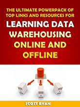 LEARN IN A DAY! DATA WAREHOUSING. Top Links and Resources for Learning Data Warehousing ONLINE and OFFLINE: Use these FREE and PAID resources to Learn Data Warehousing in little to no time