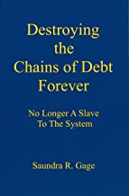 Destroying the Chains of Debt Forever - No Longer A Slave To The System