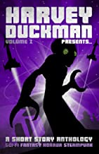 Harvey Duckman Presents... Volume 2: (A Collection of Sci-Fi, Fantasy, Steampunk and Horror Short Stories)