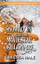 Snowed In with the Movie Star Billionaire: Clean Contemporary Billionaire Romance (A Falling for You Clean Billionaire Rom...