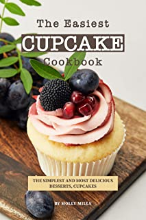 The Easiest Cupcake Cookbook: The Simplest and most delicious Desserts, Cupcakes