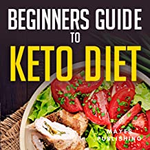 Beginners Guide to Keto Diet: Keto Diet for Beginners Lose Weight Fast and Lower Cholesterol, Keto Diet Made Easy