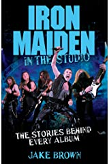 Iron Maiden in the Studio: The Stories Behind Every Album Kindle Edition
