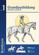 Grundausbildung für Reiter und Pferd: Richtlinien für Reiten und Fahren, Band 1 (German Edition)