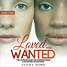 Loved and Wanted: The Ultimate Guide for the Modern Woman (Fascinating Womanhood, Part 2)