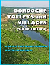 DORDOGNE VALLEYS and VILLAGES: A BICYCLE YOUR FRANCE GUIDEBOOK (Third Edition)