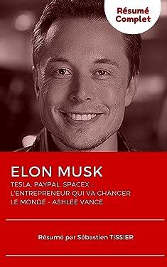 Elon Musk, l'entrepreneur qui va changer le monde (Résumé): Mon résumé complet (French Edition)