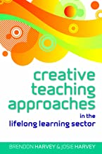 Creative Teaching Approaches in the Lifelong Learning Sector (UK Higher Education OUP Humanities & Social Sciences Education OUP)