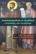 Fundamentalism or Tradition: Christianity after Secularism (Orthodox Christianity and Contemporary Thought)