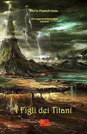 I Figli dei Titani (Miti e Leggende dellantica Grecia Vol. 6)