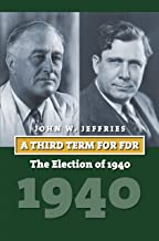 A Third Term for FDR: The Election of 1940 (American Presidential Elections)