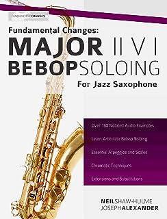 Fundamental Changes: Major ii V I Soloing for Jazz Saxophone: Master Bebop Soloing for Jazz Saxophone (Learn Jazz Saxophon...