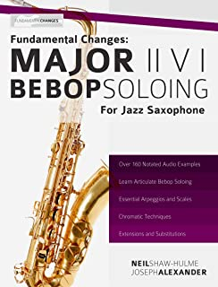 Fundamental Changes: Major ii V I Soloing for Jazz Saxophone: Master Bebop Soloing for Jazz Saxophone (Learn Jazz Saxophone Book 1)