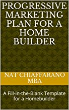 Progressive Marketing Plan for a Home Builder: A Fill-in-the-Blank Template for a Homebuilder