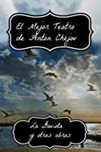 El Mejor Teatro de Antón Chéjov: La Gaviota, El Tío Vania, El Jardín de los Cerezos, Tres Hermanas (Spanish Edition)