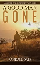 A Good Man Gone: Book Four of the Pardner's Trust Series