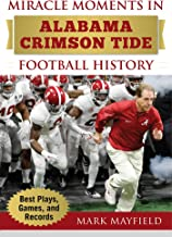 Miracle Moments in Alabama Crimson Tide Football History: Best Plays, Games, and Records