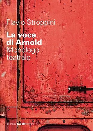 La voce di Arnold. Monologo teatrale