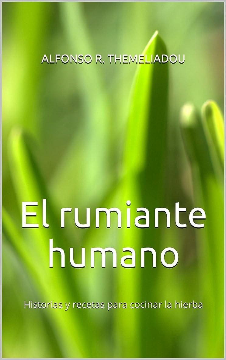 手つかずの起きて最小化するEl rumiante humano: Historias y recetas para cocinar la hierba (Spanish Edition)
