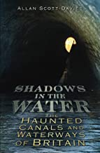 Shadows on the Water: The Haunted Canals and Waterways of Britain (Shadows series)