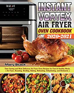 Instant Vortex Air Fryer Oven Cookbook 2020-2021: Time Saving and Most Delicious Air Fryer Oven Recipes for Fast & Healthy...