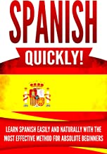 Spanish Quickly!: Learn Spanish Easily and Naturally with the Most Effective Method for Absolute Beginners