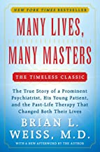 Many Lives, Many Masters: The True Story of a Prominent Psychiatrist, His Young Patient, and the Past-Life Therapy That Ch...