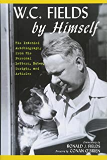 W.C. Fields by Himself: His Intended Autobiography with Hitherto Unpublished Letters, Notes, Scripts, and Articles