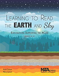 Learning to Read the Earth and Sky. Explorations Supporting the NGSS, Grades 6-12 - PB409X
