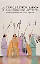 Language Revitalization at Tribal Colleges and Universities: Overviews, Perspectives, and Profiles, 1993-2018