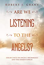 Are We Listening to the Angels?: Edgar Cayce on Angels, Archangels and the Unseen Forces (English Edition)