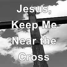 Jesus, Keep Me Near the Cross - Hymn Piano Instrumental