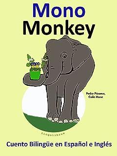 Cuento Bilingüe en Inglés y Español: Mono — Monkey (Aprender Inglés para Niños nº 3) (Spanish Edition)