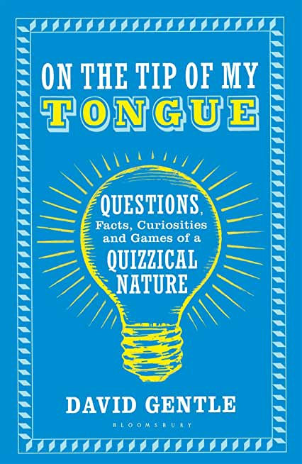 On the Tip of My Tongue: Questions, Facts, Curiosities and Games of a Quizzical Nature