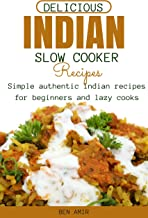 Delicious Indian Slow cooker Recipes: Simple authentic Indian recipes for beginners and lazy cooks (English Edition)