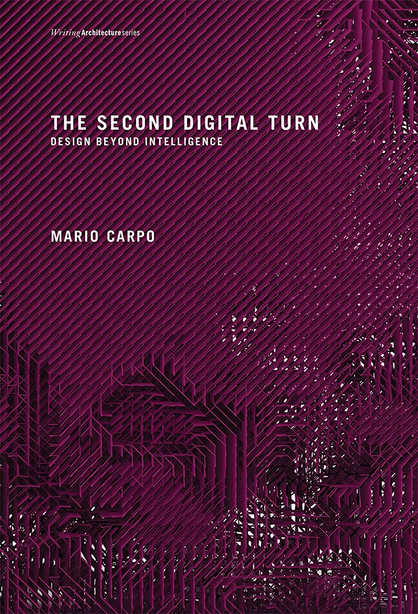 確認ブリード飢えたThe Second Digital Turn: Design Beyond Intelligence (Writing Architecture) (English Edition)